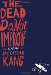 The Dead Do Not Improve - Jay Caspian Kang