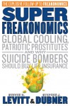 SuperFreakonomics: Global Cooling, Patriotic Prostitutes And Why Suicide Bombers Should Buy Life Insurance - Stephen J. Dubner, Steven D. Levitt