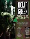 Delta Green: Targets of Opportunity - Warren Banks, Dennis Detwiller, Adam Scott Glancy, Shane Ivey, Greg Stolze, Kenneth Hite