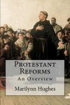 Protestant Reforms: An Overview - Marilynn Hughes