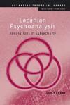 Lacanian Psychoanalysis: Revolutions in Subjectivity - Ian Parker
