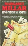 Beyond This Point Are Monsters - Margaret Millar