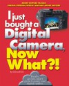 I just bought a Digital Camera, Now What?!: Great Digital Picrures/Transfer Photos to Your PC/ E-Mail Photos - Dave Johnson