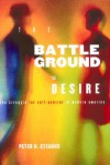 Battleground of Desire: The Struggle for Self -Control in Modern America - Peter N. Stearns