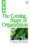 The Coming Shape of Organization - Meredith Belbin, R. Meredith Belbin