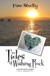 The Tides of Wishing Rock: a novel with recipes (The Wishing Rock Series) (Volume 3) - Pam Stucky