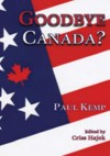 Goodbye Canada? - Paul Kemp, Criss Hajek