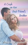 A Crush on Her Best Friend's Brother, Part 2 (A Crush on Her Best Friend's Brother Serials) - Sharon Cummin