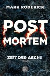 Post Mortem - Zeit der Asche: Thriller - Mark Roderick