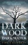 Dark Wood Dark Water - 'Tina Callaghan'