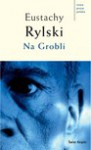 Na Grobli - ebook - Eustachy Rylski