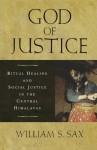 God of Justice: Ritual Healing and Social Justice in the Central Himalayas - William S Sax