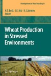 Wheat Production in Stressed Environments: Proceedings of the 7th International Wheat Conference, 27 November - 2 December 2005, Mar del Plata, Argentina - H. T. Buck, J. E. Nisi, N. Salomón