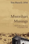 Mwerihari Musings: 1964 Southern Rhodesia To Zimbabwe 1999 - Tom Russell, OFM Tom Russell