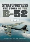 Stratofortress : The Story of the B-52 - Martin W. Bowman