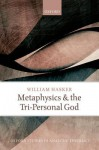Metaphysics and the Tri-Personal God - William Hasker