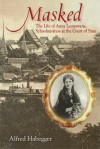 Masked: The Life of Anna Leonowens, Schoolmistress at the Court of Siam - Alfred Habegger