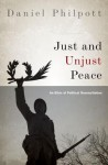 Just and Unjust Peace: An Ethic of Political Reconciliation - Daniel Philpott