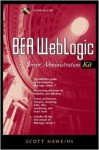 BEA WebLogic Server Administration Kit [With CDROM] - Scott Hawkins