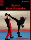 Savate Boxe Française: Das französische Boxen - Guido Sieverling, Ari Papadopoulos