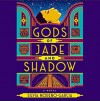 Gods of Jade and Shadow - Silvia Moreno-Garcia, Yetta Gottesman