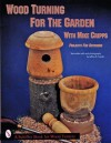 Wood Turning for the Garden With Mike Cripps: Projects for Outdoors (Schiffer Book for Woodturners.) - Mike Cripps, Jeffrey B. Snyder