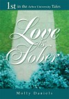 Love is Sober: 1st in the Arbor University Tales - Molly Daniels