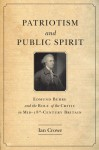 Patriotism and Public Spirit: Edmund Burke and the Role of the Critic in Mid-Eighteenth-Century Britain - Ian Crowe