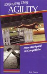 Enjoying Dog Agility: From Backyard To Competition - Julie Daniels