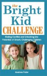 The Bright Kid Challenge: Ending Conflict and Unlocking the Potential of Smart, Challenging Children - Andrew Fuller