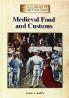 Medieval Food and Customs (The Library of Medieval Times) - Stuart A. Kallen