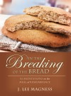 In the Breaking of the Bread: 52 Meditations on the Meal of Remembrance - J. Lee Magness