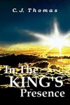 In the King's Presence - C.J. Thomas