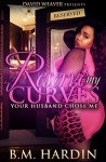 Reserve My Curves: Your Husband Chose Me - B.M. Hardin