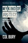 My Kind of Justice - Col Bury