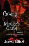 Crossing Mother's Grave - Jake Elliot