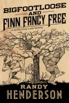 Bigfootloose and Finn Fancy Free - Randy Henderson