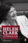 Helen Clark: a political life - Denis Welch