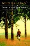 Locusts at the Edge of Summer: New and Selected Poems - John Balaban