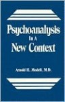 Psychoanalysis In A New Context - Arnold H. Modell