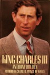 King Charles III: A Biography - Anthony Holden