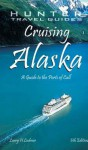 Cruising Alaska: A Guide to the Ships & Ports of Call - Larry Ludmer