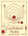 Confident Ruby - Avdi Grimm