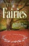 Fairies:: A Guide to the Celtic Fair Folk - Morgan Daimler