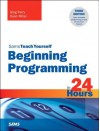 Beginning Programming in 24 Hours, Sams Teach Yourself - Greg M. Perry, Dean Miller