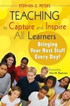 Teaching to Capture and Inspire All Learners: Bringing Your Best Stuff Every Day! - Stephen G. Peters