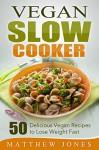 Vegan: Vegan Diet Recipes That You Cant Live Without (Vegan, Vegan Slow Cooker, Low Carb, Paleo Diet) - Matthew Jones