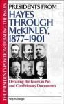 Presidents from Hayes Through McKinley, 1877-1901: Debating the Issues in Pro and Con Primary Documents - Amy H. Sturgis