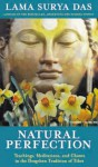 Natural Perfection: Teachings, Meditations and Chants in the Dzogchen Tradition of Tibet - Surya Das