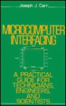 Microcomputer Interfacing: A Practical Guide For Technicians, Engineers, And Scientists - Joseph J. Carr